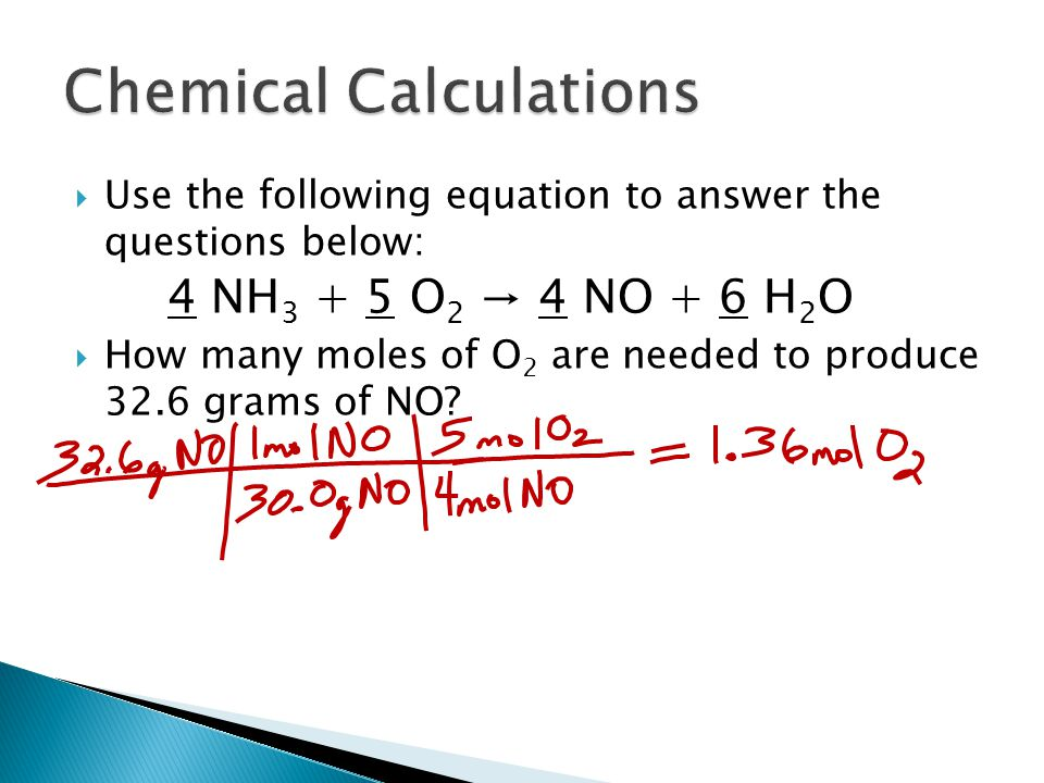  Use the following equation to answer the questions below: 4 NH 3 + 5 O 2 → 4 NO + 6 H 2 O  How many moles of O 2 are needed to produce 32.6 grams of NO