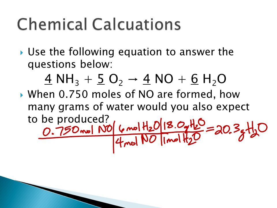 Use the following equation to answer the questions below: 4 NH 3 + 5 O 2 → 4 NO + 6 H 2 O  When 0.750 moles of NO are formed, how many grams of water would you also expect to be produced