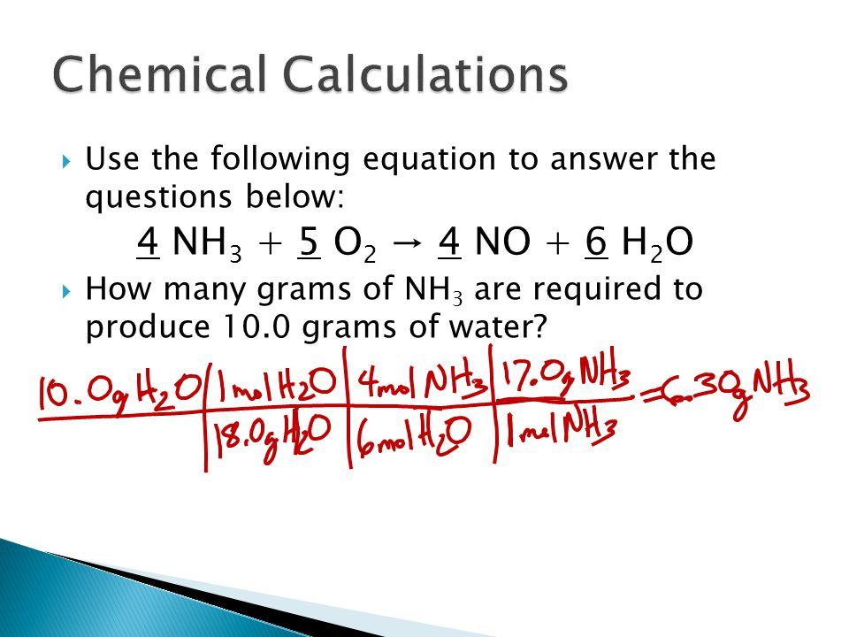  Use the following equation to answer the questions below: 4 NH 3 + 5 O 2 → 4 NO + 6 H 2 O  How many grams of NH 3 are required to produce 10.0 grams of water