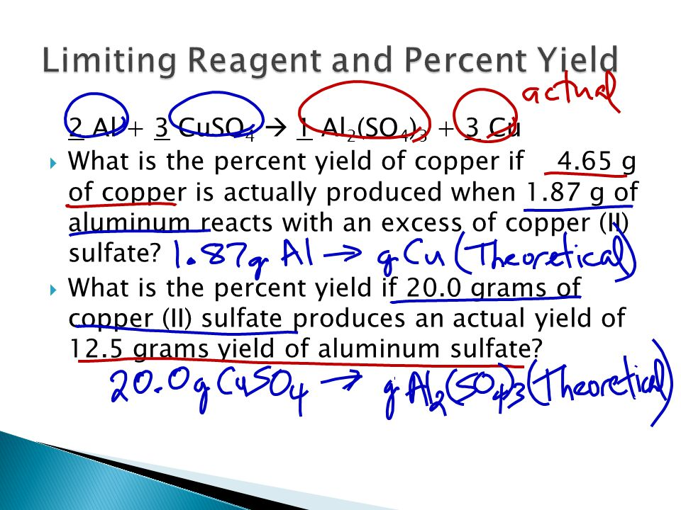 2 Al + 3 CuSO 4  1 Al 2 (SO 4 ) 3 + 3 Cu  What is the percent yield of copper if 4.65 g of copper is actually produced when 1.87 g of aluminum reacts with an excess of copper (II) sulfate.