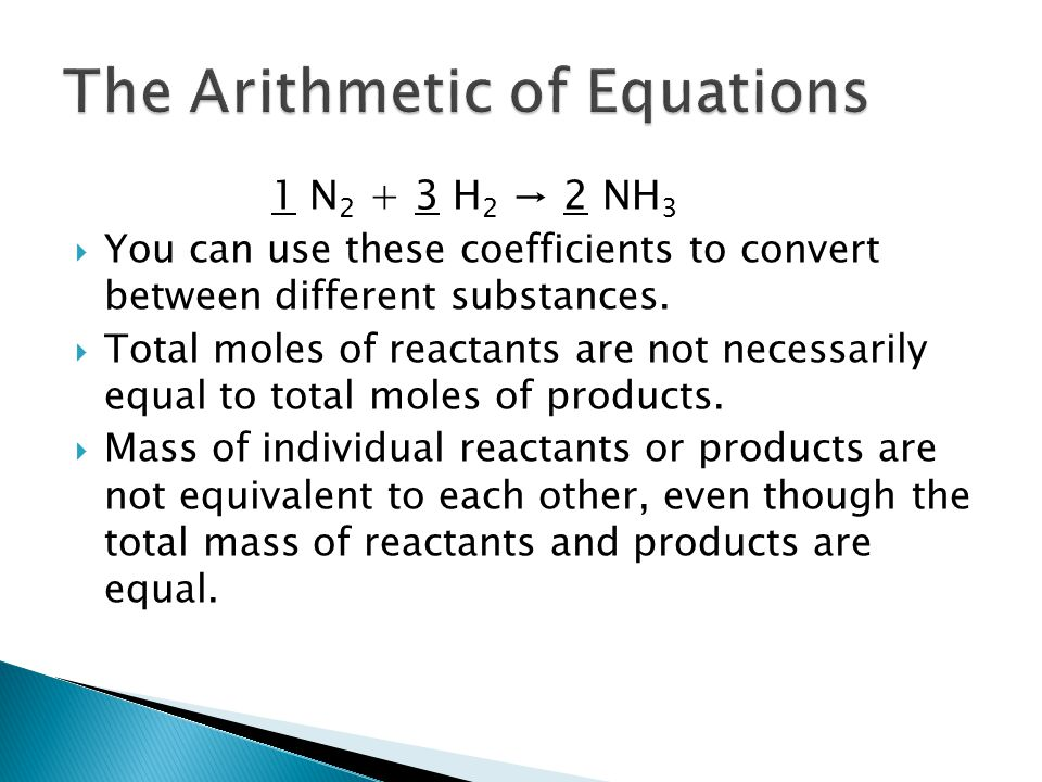 1 N 2 + 3 H 2 → 2 NH 3  You can use these coefficients to convert between different substances.