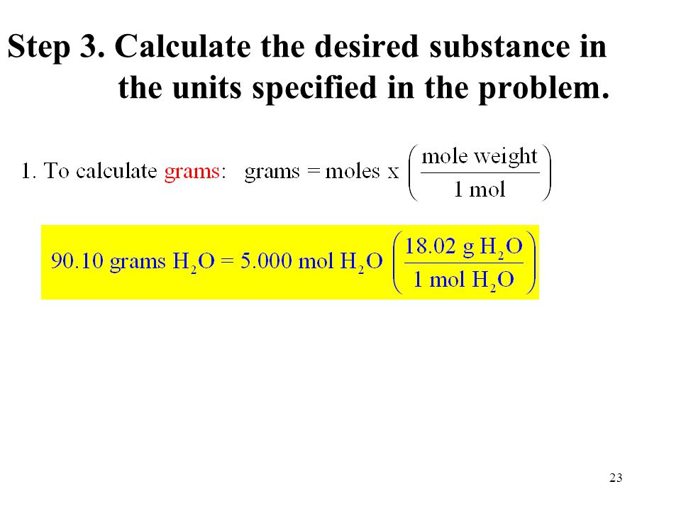 23 Step 3. Calculate the desired substance in the units specified in the problem.