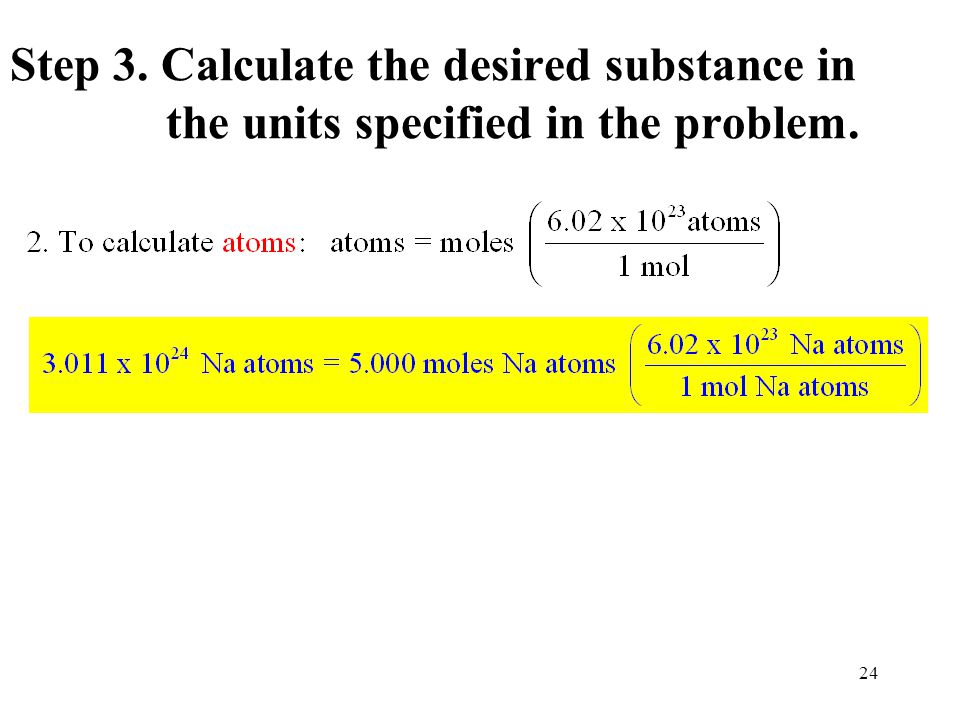 24 Step 3. Calculate the desired substance in the units specified in the problem.