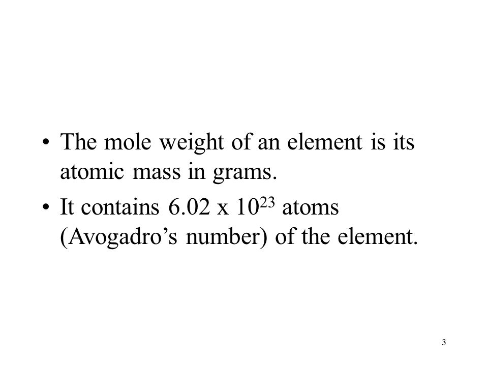 3 The mole weight of an element is its atomic mass in grams.