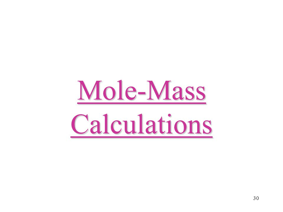 30 Mole-Mass Calculations