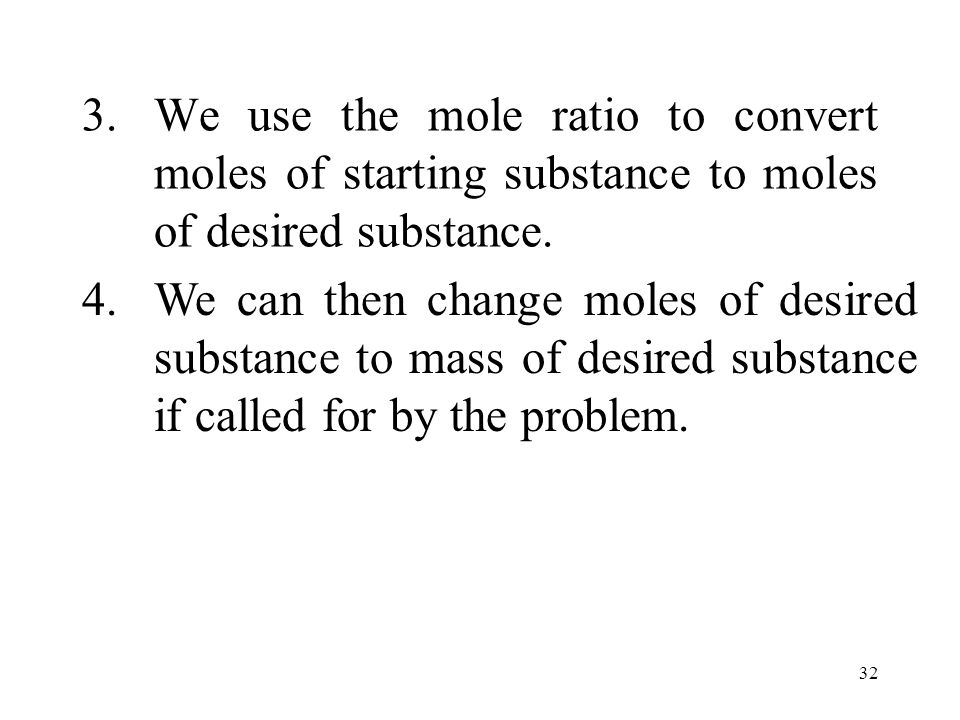 32 3.We use the mole ratio to convert moles of starting substance to moles of desired substance.