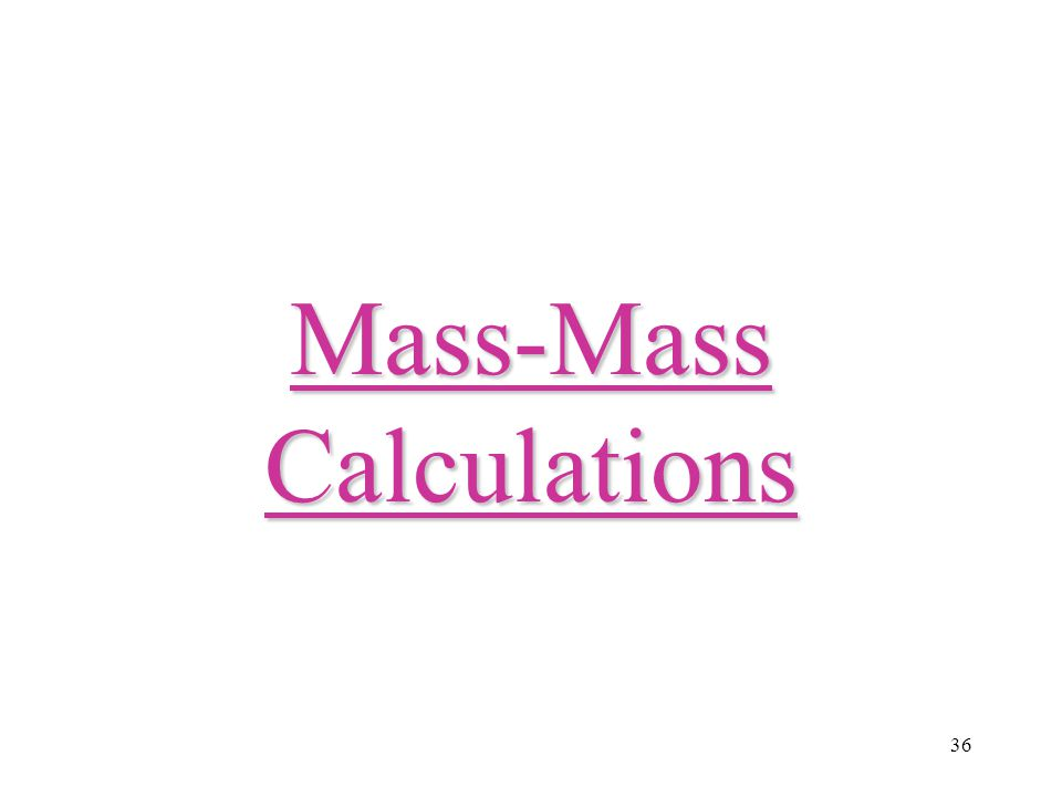 36 Mass-Mass Calculations