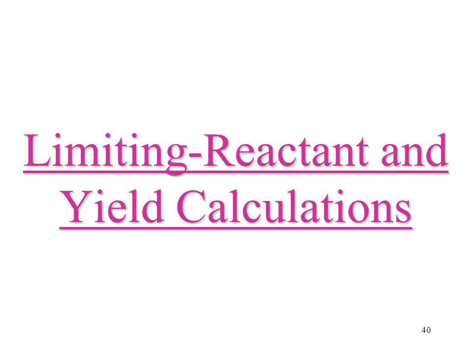 40 Limiting-Reactant and Yield Calculations