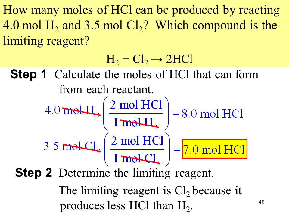48 How many moles of HCl can be produced by reacting 4.0 mol H 2 and 3.5 mol Cl 2 .
