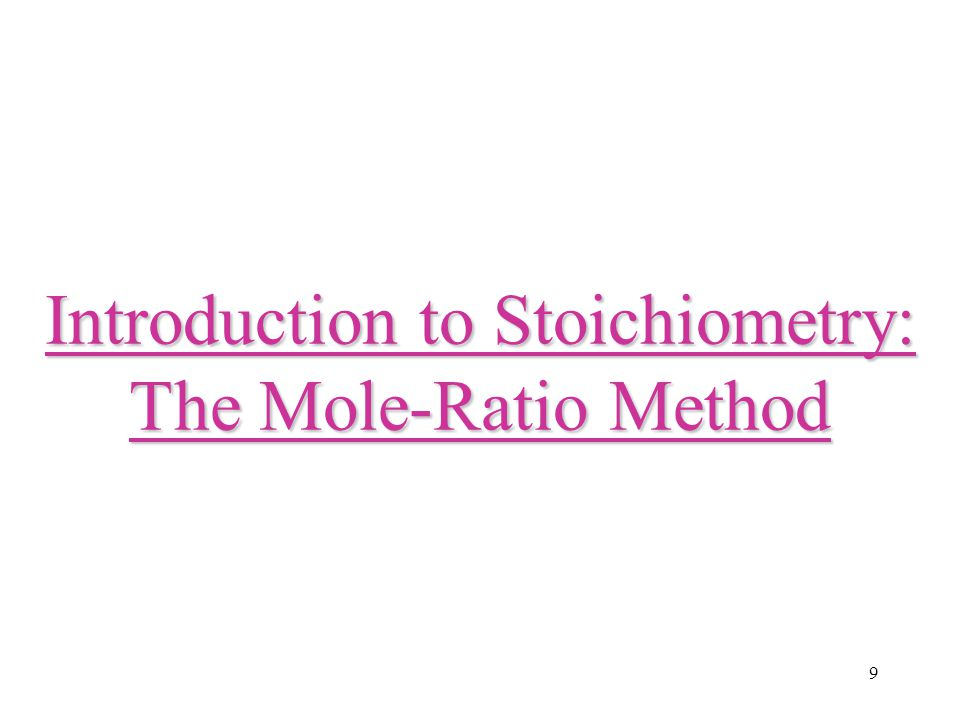 9 Introduction to Stoichiometry: The Mole-Ratio Method