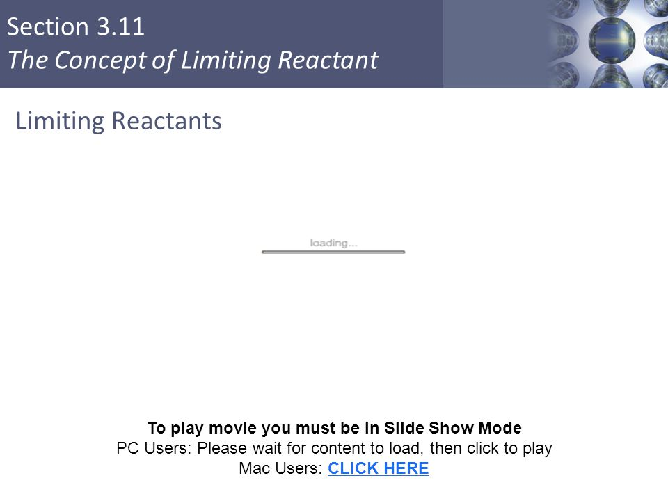 Section 3.11 The Concept of Limiting Reactant Limiting Reactants Copyright © Cengage Learning. All rights reserved 51 To play movie you must be in Sli