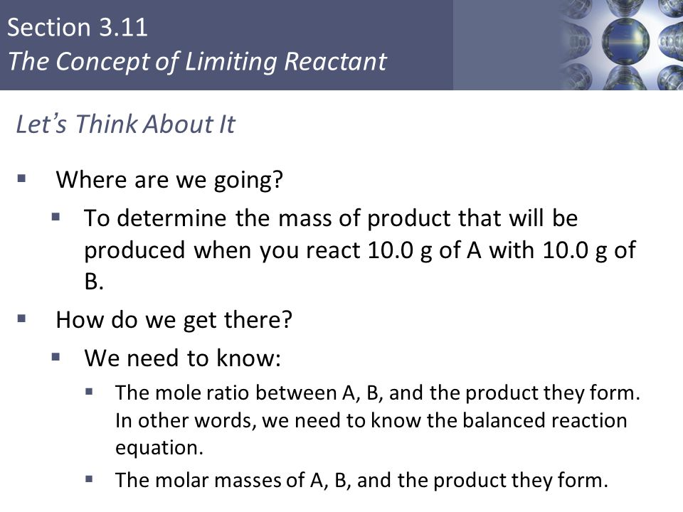 Section 3.11 The Concept of Limiting Reactant Let's Think About It  Where are we going?  To determine the mass of product that will be produced when