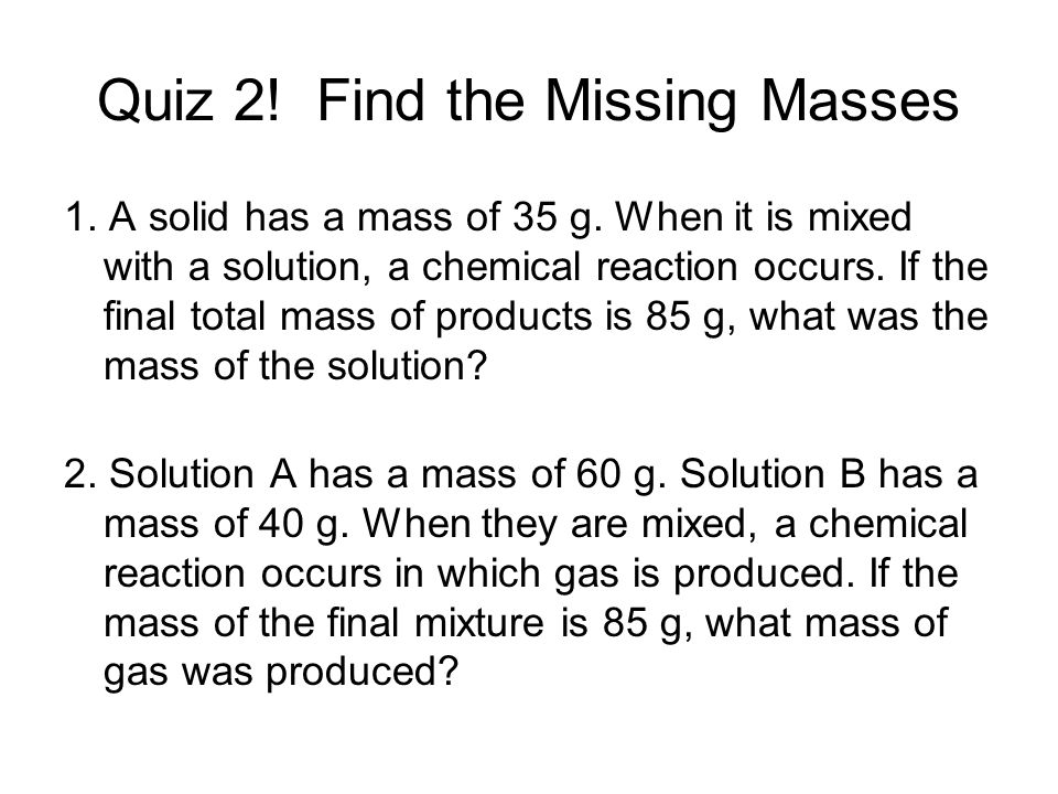 Quiz 2.Find the Missing Masses 1. A solid has a mass of 35 g.
