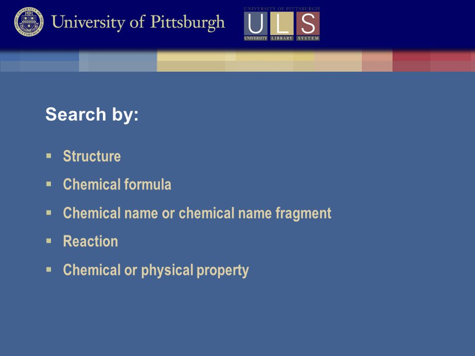 Search by:  Structure  Chemical formula  Chemical name or chemical name fragment  Reaction  Chemical or physical property