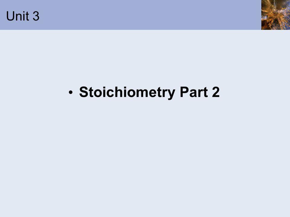 Unit 3 Stoichiometry Part 2