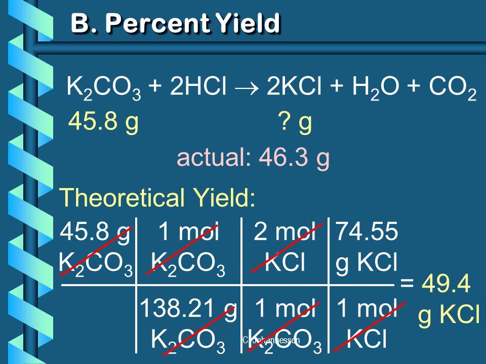 C. Johannesson B. Percent Yield 45.8 g K 2 CO 3 1 mol K 2 CO 3 138.21 g K 2 CO 3 = 49.4 g KCl 2 mol KCl 1 mol K 2 CO 3 74.55 g KCl 1 mol KCl K 2 CO 3