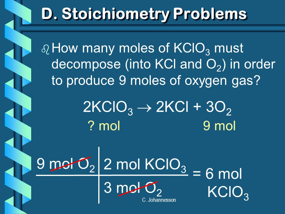 C.Johannesson b How many grams of KClO 3 are req'd to produce 9.00 L of O 2 at STP.