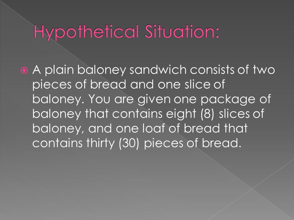  A plain baloney sandwich consists of two pieces of bread and one slice of baloney.