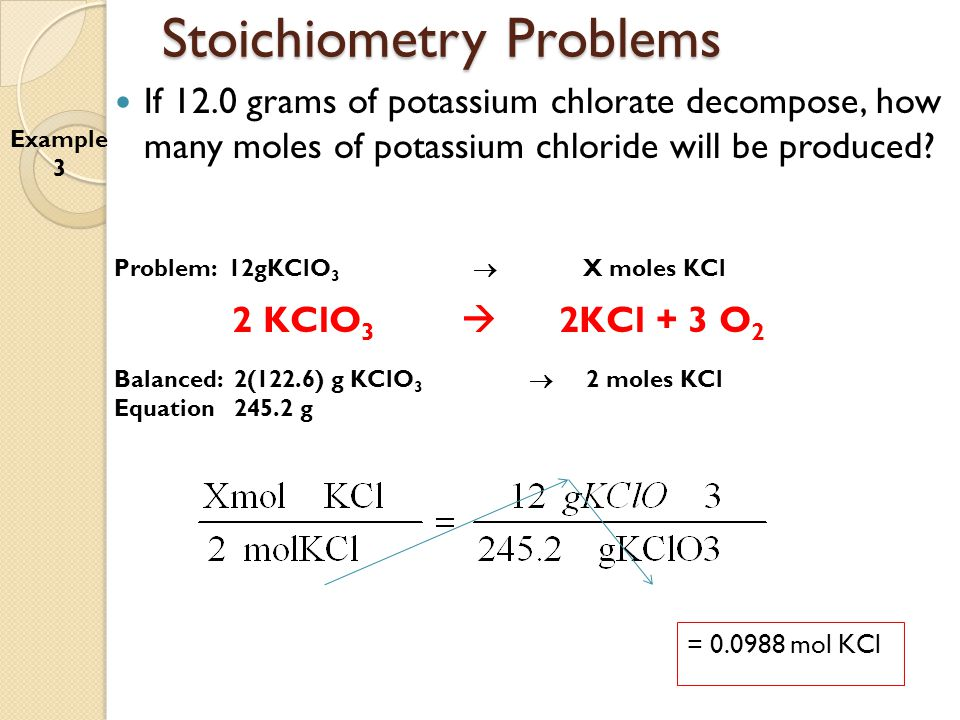 Stoichiometry Problems If 12.0 grams of potassium chlorate decompose, how many moles of potassium chloride will be produced.