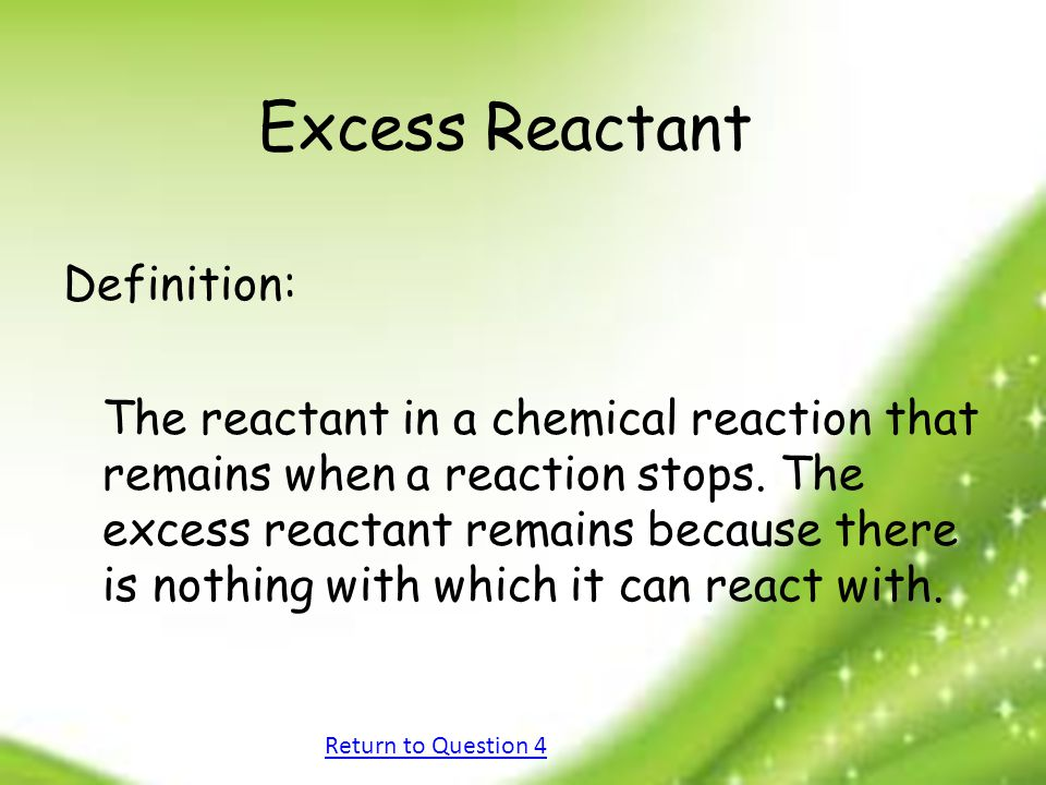Excess Reactant Definition: The reactant in a chemical reaction that remains when a reaction stops.
