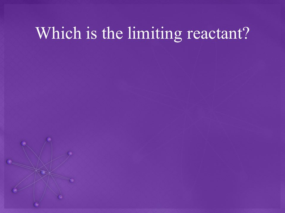 Which is the limiting reactant?