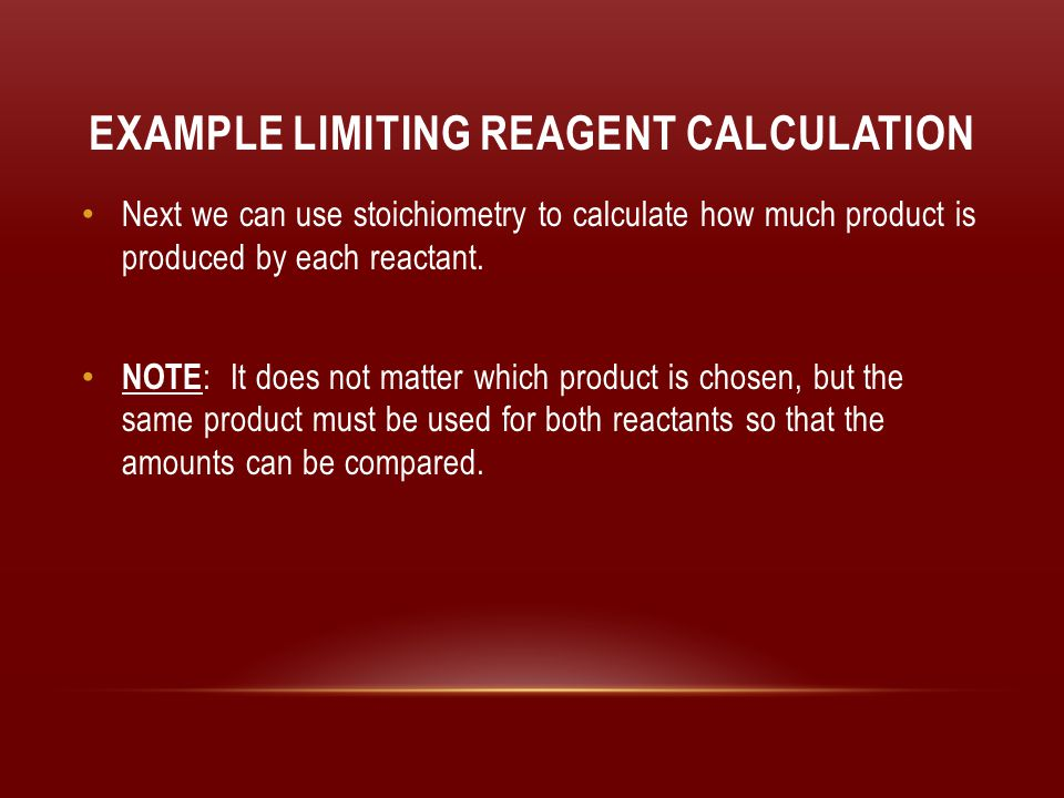 EXAMPLE LIMITING REAGENT CALCULATION Balanced Equation :4 NH 3(g) + 5 O 2(g)  4 NO (g) + 6 H 2 O (g) Given in | Convert to | Mole to | Convert to Question | Moles (MM) | Mole Ratio | grams (MM) 2.00g NH 3 | 1 mol NH 3 | 4 mol NO | 30.0 g NO = 3.53 g NO (excess - EX ) | 17.0 g NH 3 | 4 mol NH 3 | 1 mol NO 4.00 g O 2 | 1 mol O 2 | 4 mol NO | 30.0 g NO = 3.00 g NO (limiting - LR ) | 32.0 g O 2 | 5 mol O 2 | 1 mol NO