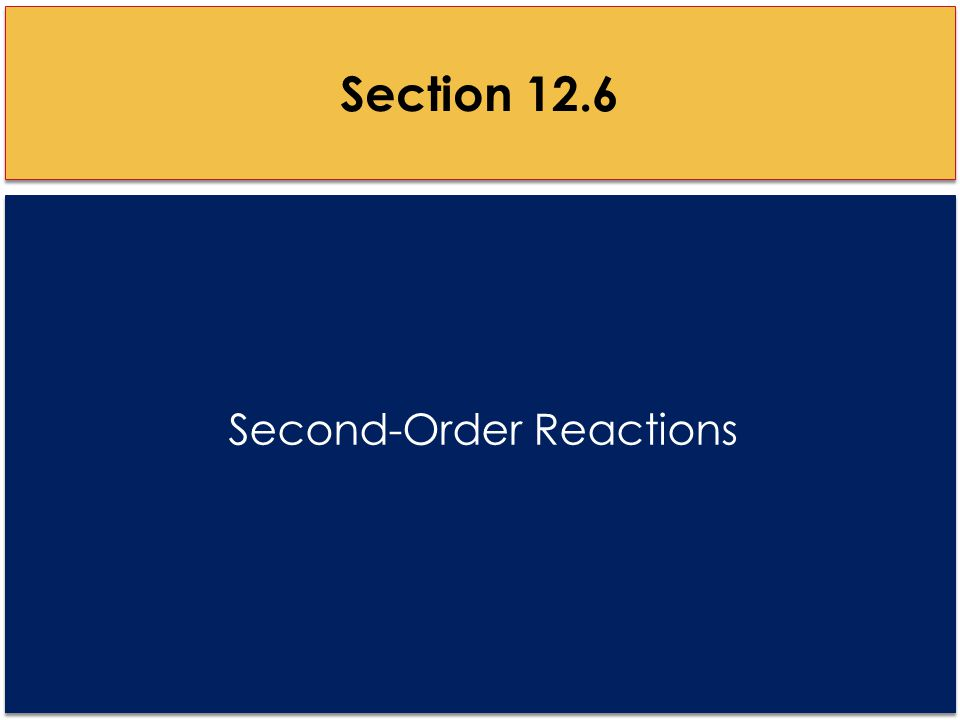 Second-Order Reactions Section 12.6