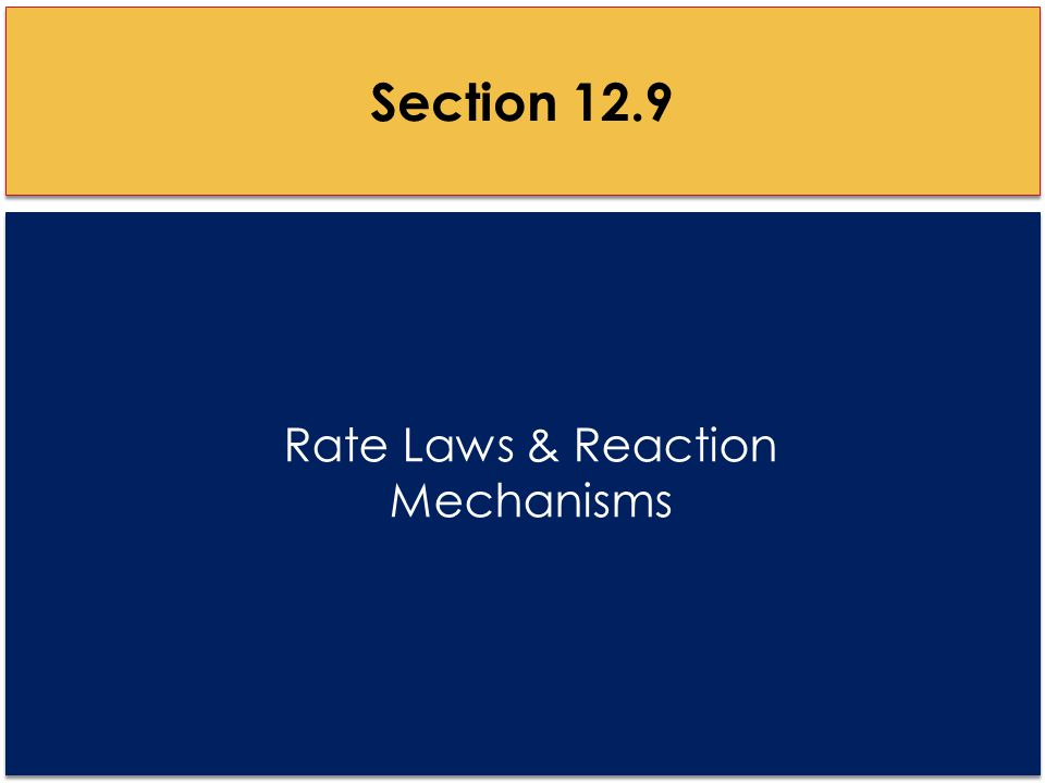 Rate Laws & Reaction Mechanisms Section 12.9
