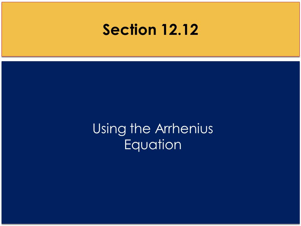 Using the Arrhenius Equation Section 12.12