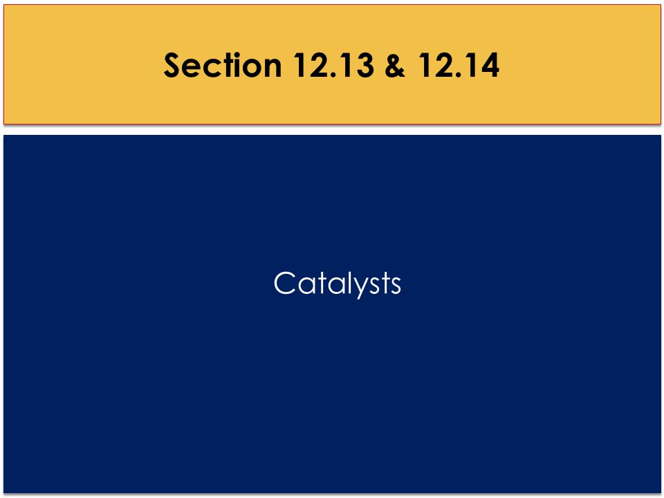 Catalysts Section 12.13 & 12.14
