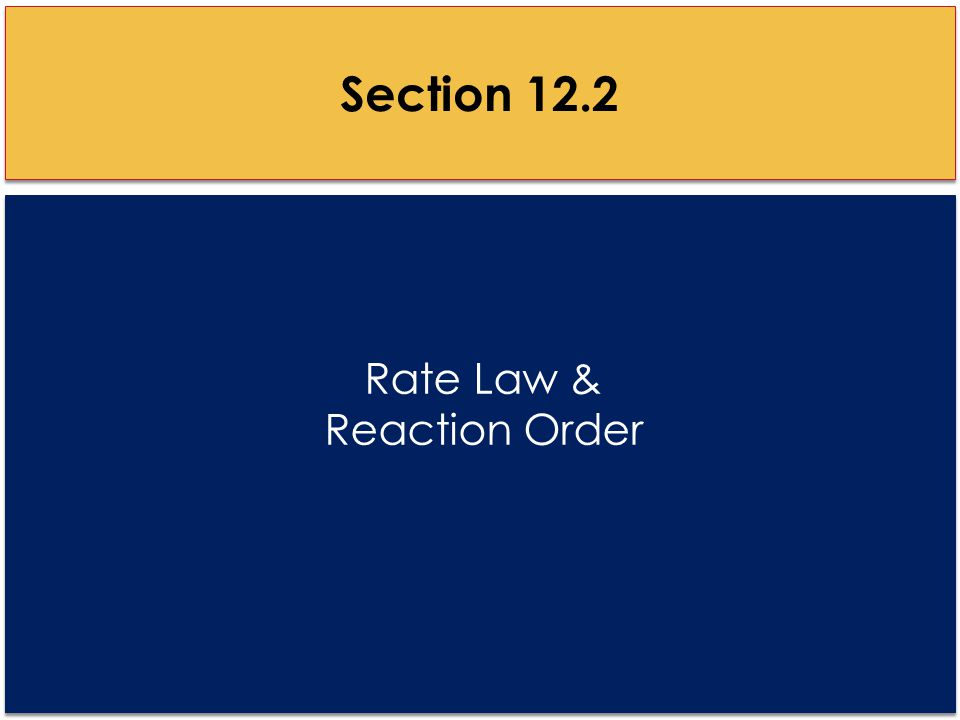Rate Law & Reaction Order Section 12.2