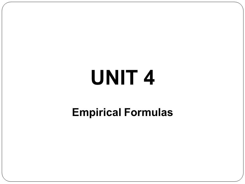 UNIT 4 Empirical Formulas
