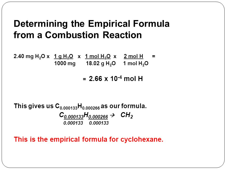 Determining the Empirical Formula from a Combustion Reaction – Indirect Analysis When the combustion is of a compound containing O as well as C and H, the mass of the O is obtained indirectly.
