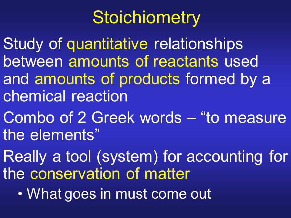 Stoichiometry Study of quantitative relationships between amounts of reactants used and amounts of products formed by a chemical reaction Combo of 2 G