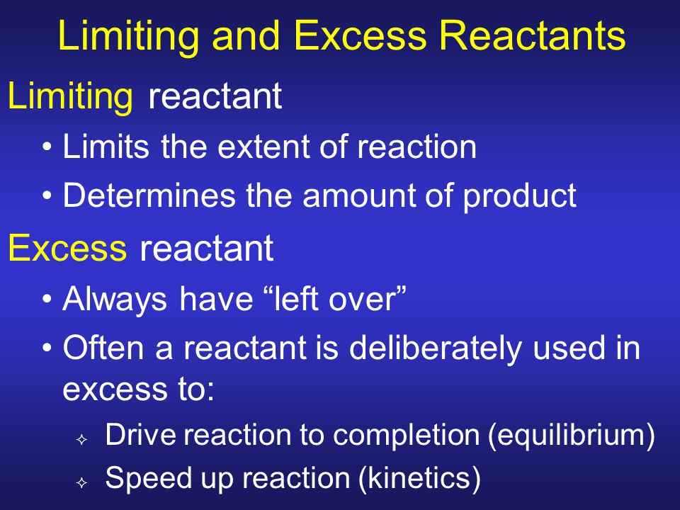 """Limiting and Excess Reactants Limiting reactant Limits the extent of reaction Determines the amount of product Excess reactant Always have """"left over"""""""