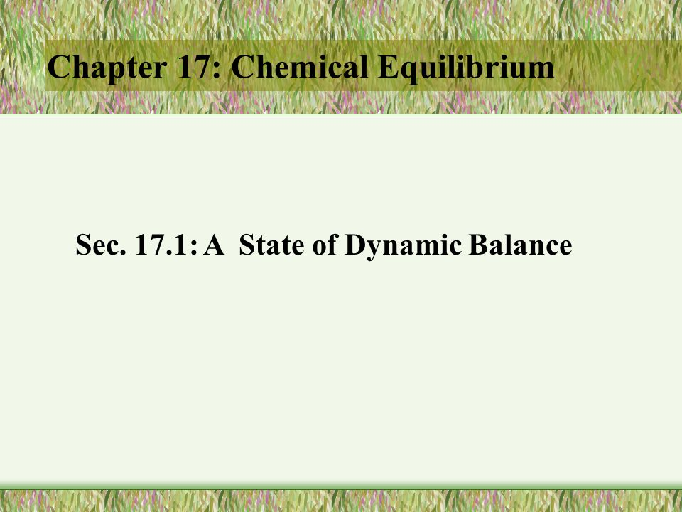 Objectives List the characteristics of chemical equilibrium Write equations for systems at equilibrium Calculate equilibrium constants from concentration data.