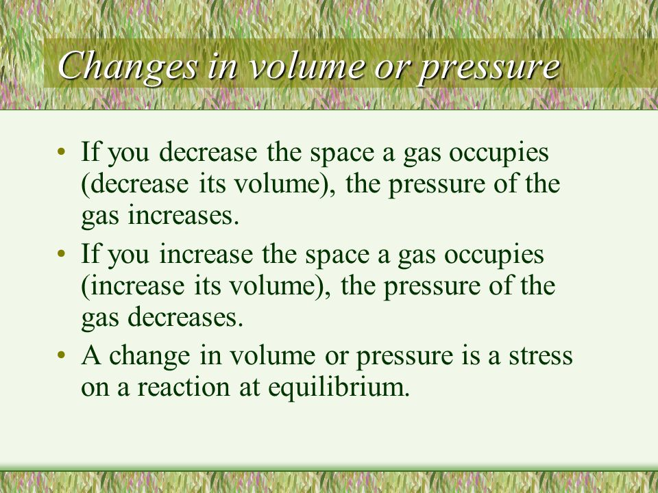 Changes in volume or pressure If you decrease the space a gas occupies (decrease its volume), the pressure of the gas increases. If you increase the s
