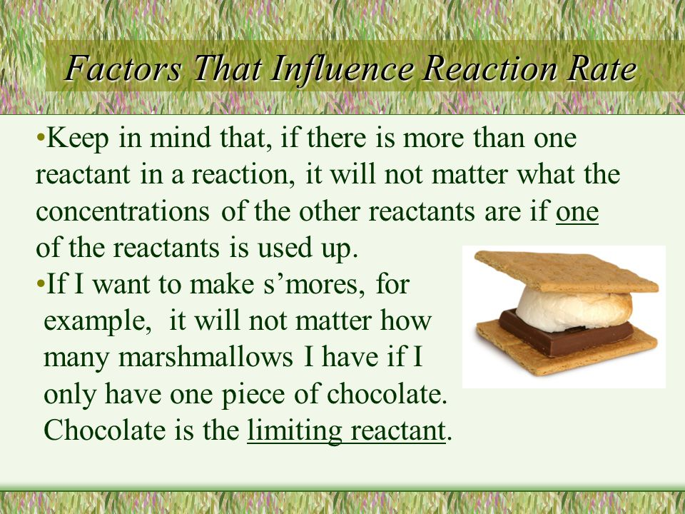 Factors That Influence Reaction Rate Keep in mind that, if there is more than one reactant in a reaction, it will not matter what the concentrations o