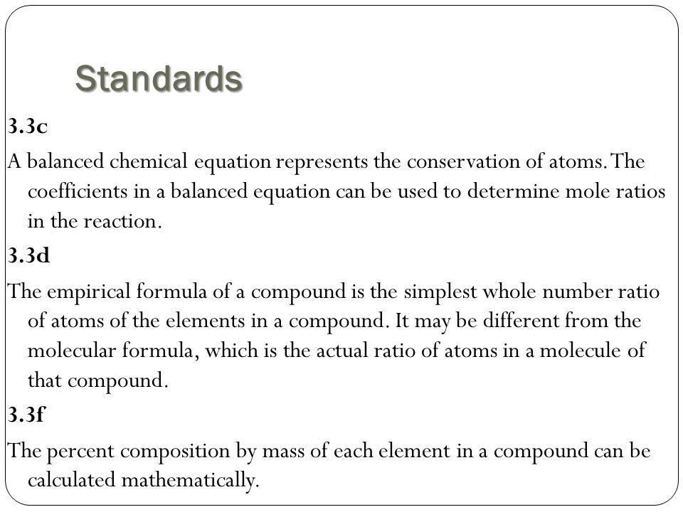 Standards 3.3c A balanced chemical equation represents the conservation of atoms.