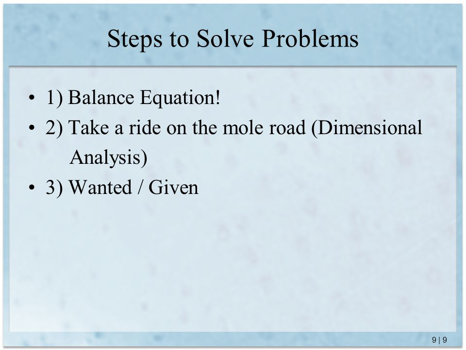 9 | 9 Steps to Solve Problems 1) Balance Equation.