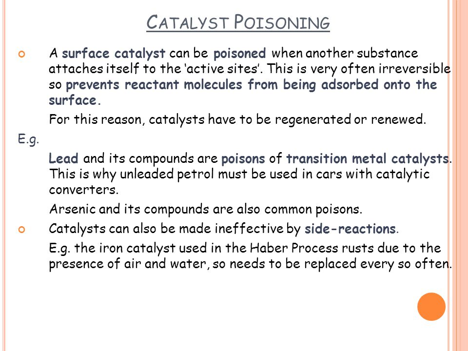 C ATALYST P OISONING A surface catalyst can be poisoned when another substance attaches itself to the 'active sites'.