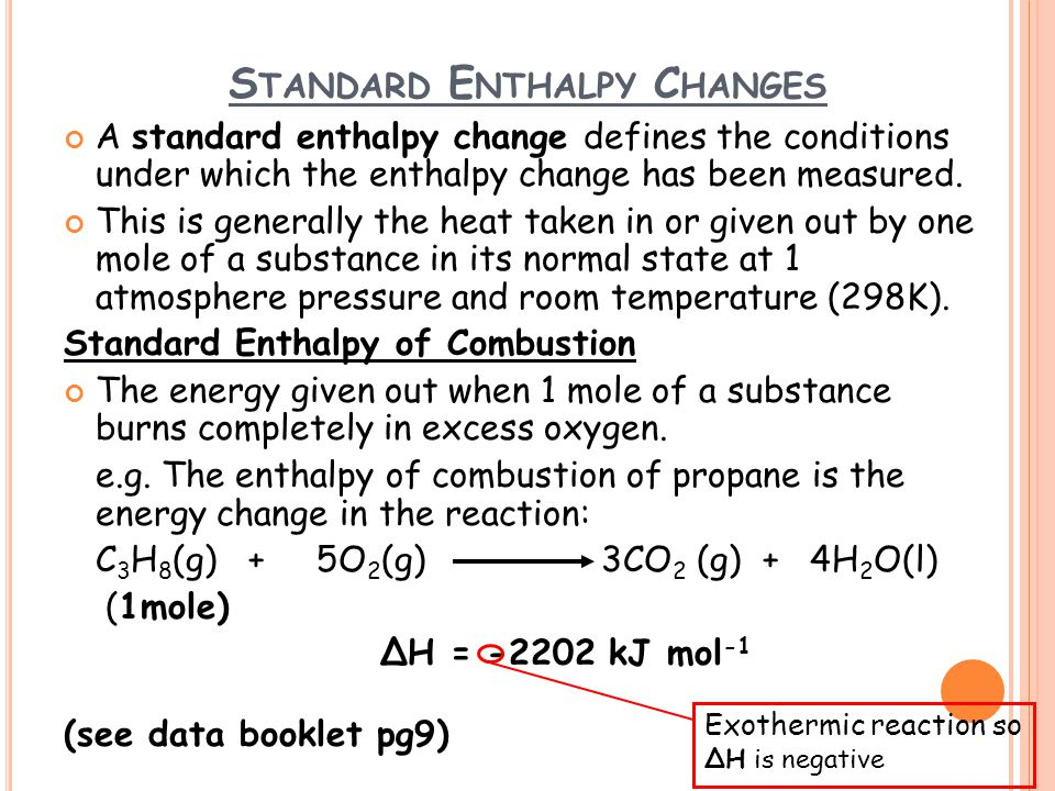 S TANDARD E NTHALPY C HANGES A standard enthalpy change defines the conditions under which the enthalpy change has been measured.