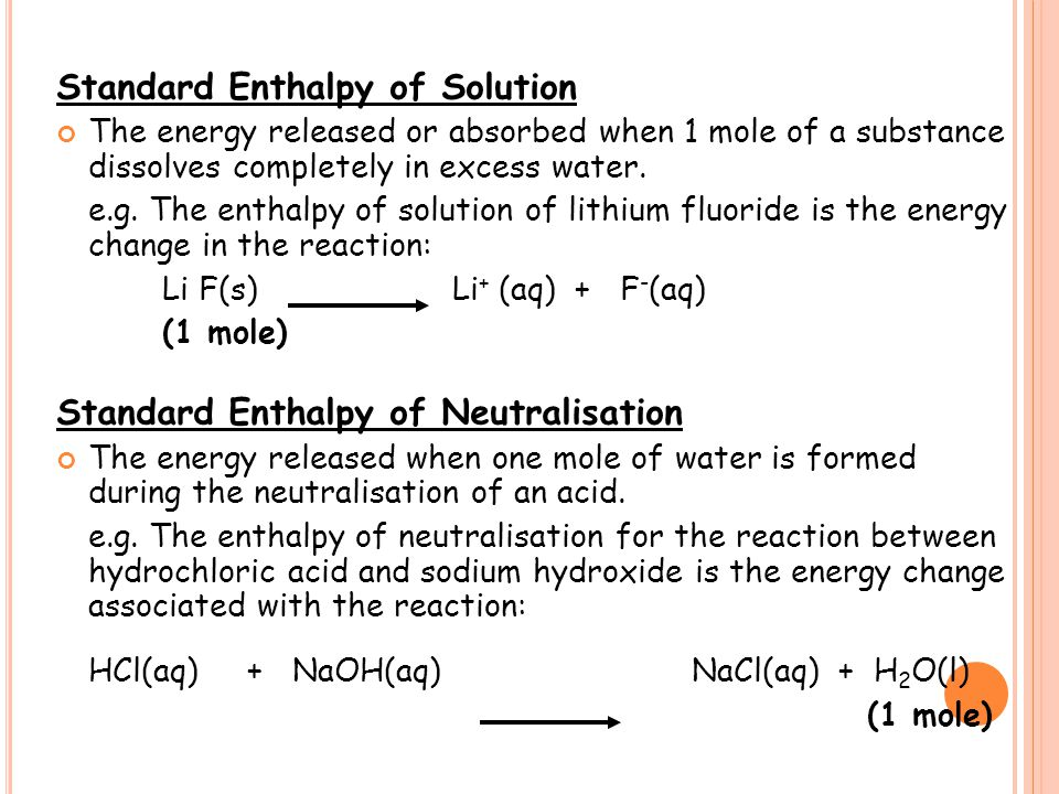 Standard Enthalpy of Solution The energy released or absorbed when 1 mole of a substance dissolves completely in excess water. e.g. The enthalpy of so
