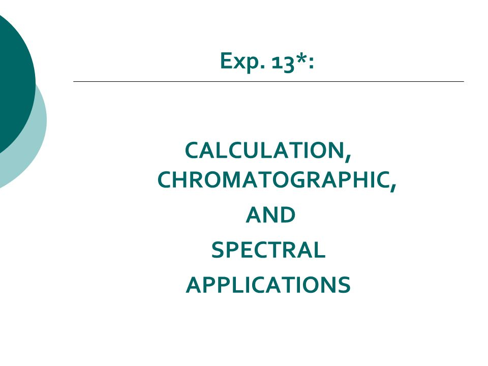 Exp. 13*: CALCULATION, CHROMATOGRAPHIC, AND SPECTRAL APPLICATIONS
