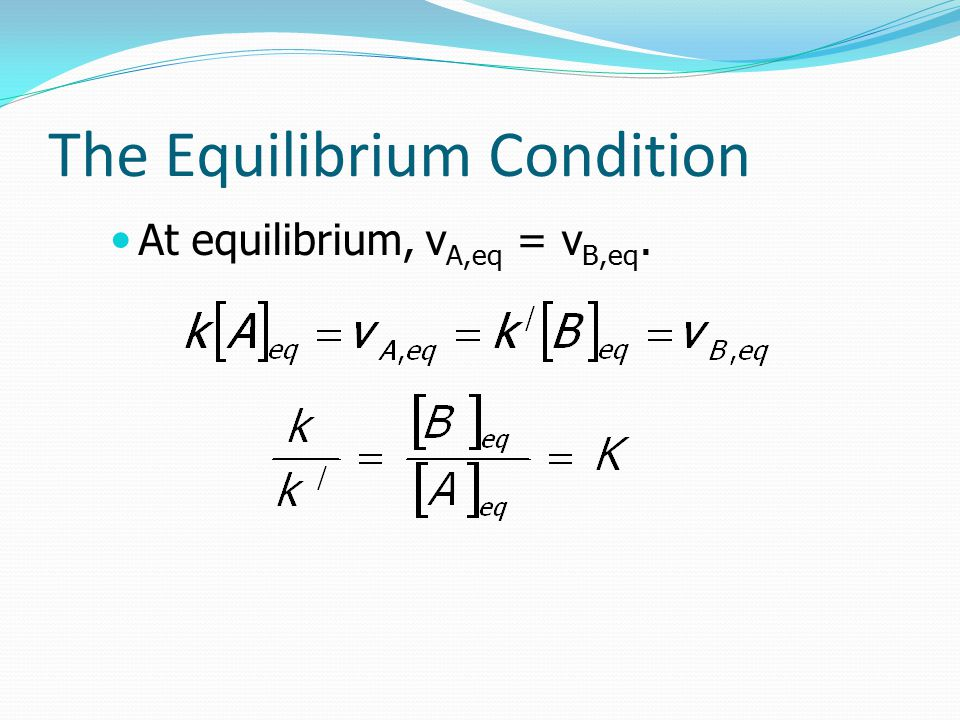 The Equilibrium Condition At equilibrium, v A,eq = v B,eq.