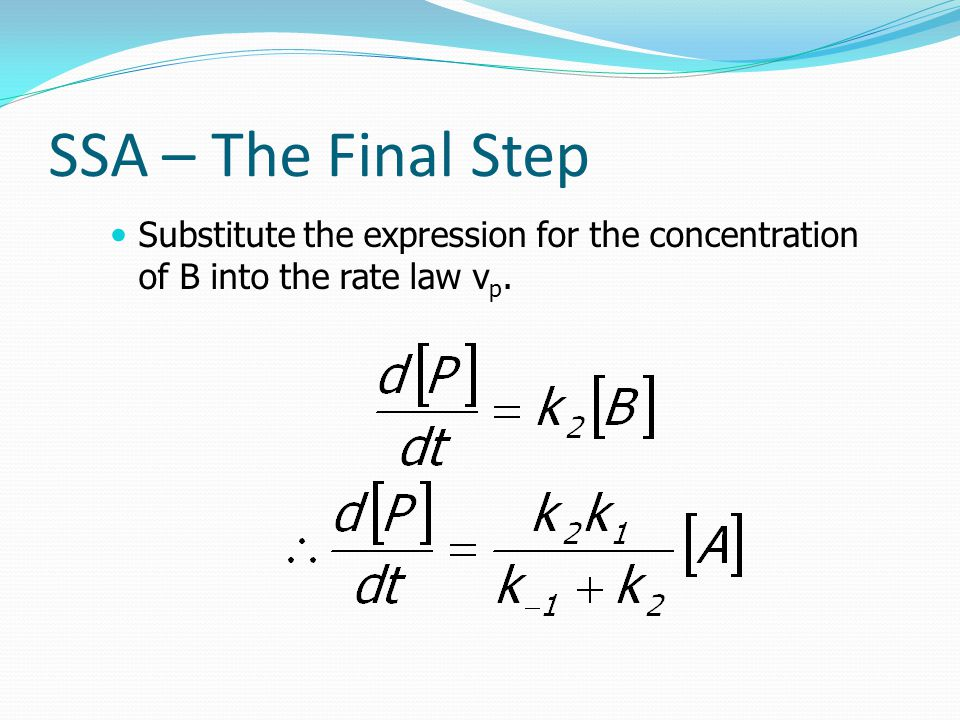 SSA – The Final Step Substitute the expression for the concentration of B into the rate law v p.