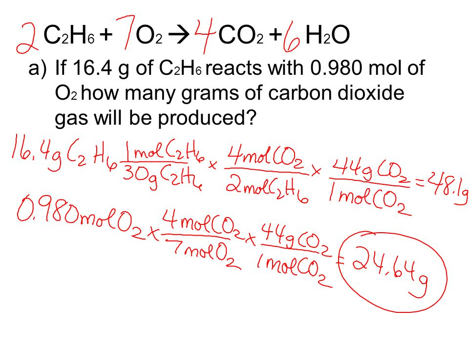 C 2 H 6 + O 2  CO 2 + H 2 O a)If 16.4 g of C 2 H 6 reacts with 0.980 mol of O 2 how many grams of carbon dioxide gas will be produced?