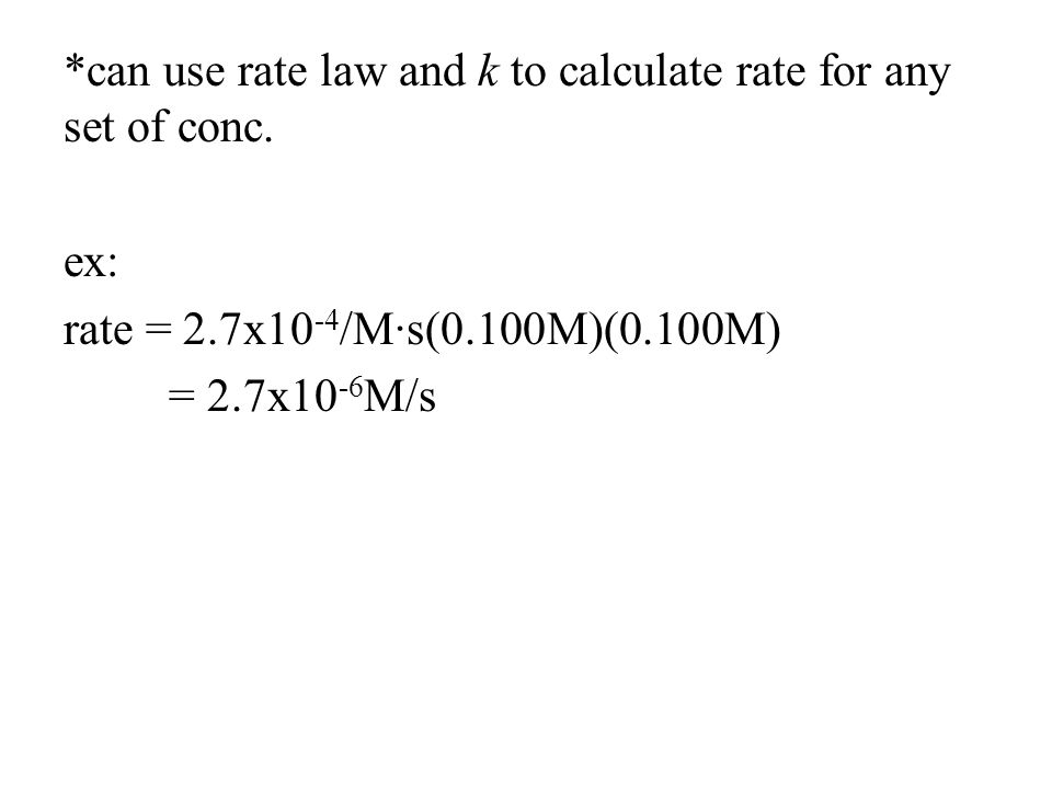 *can use rate law and k to calculate rate for any set of conc.
