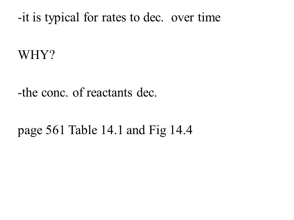 instantaneous rate- rate at a particular instant during a reaction -determined from the slope of the curve at a particular point in time -tangent lines are drawn to find the rate initial rate- instantaneous rate at t=0 Page 561 figure 14.4 *Problems page 562