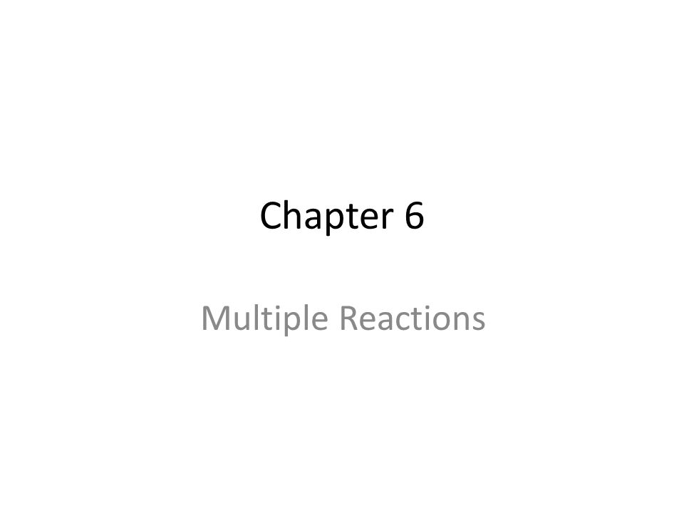 Chapter 6 Multiple Reactions